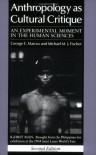 Anthropology as Cultural Critique: An Experimental Moment in the Human Sciences - George E. Marcus, Michael M.J. Fischer
