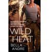 Wild Heat (Hot Shots: Men of Fire #1) - Bella Andre