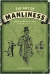 The Art of Manliness: Classic Skills and Manners for the Modern Man -