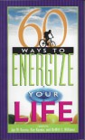 60 Ways to Energize Your Life - Jan W. Kuzma, Kay Kuzma, Dewitt S. Williams