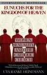 Eunuchs for the Kingdom of Heaven: Women, Sexuality and the Catholic Church - Uta Ranke-Heinemann, Peter Heinegg