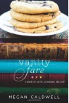 Vanity Fare: A novel of lattes, literature, and love - Megan Caldwell