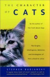 The Character of Cats: The Origins, Intelligence, Behavior, and Stratagems of Felis silvestris catus - Stephen Budiansky