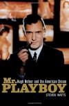 Mr. Playboy: Hugh Hefner and the American Dream - Steven Watts