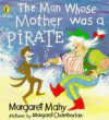The Man Whose Mother Was a Pirate - Margaret Mahy