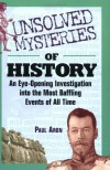 Unsolved Mysteries of History: An Eye-Opening Investigation into the Most Baffling Events of All Time - Paul Aron