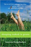 Sleeping Naked is Green: How an Eco-Cynic Unplugged Her Fridge, Sold Her Car, and Found Love in 366 Days - Vanessa Farquharson