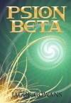 Psion Beta (Psion, #1) - Jacob Gowans