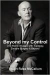 Beyond my Control: One Man's Struggle with Epilepsy, Seizure Surgery & Beyond - Stuart Ross McCallum