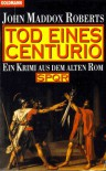 Tod eines Centurio (SPQR, #6) - John Maddox Roberts, Kristian Lutze