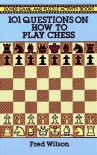 101 Questions on How to Play Chess - Fred Wilson