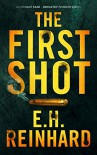 The First Shot (Lieutenant Kane - Dedicated to Death Series Book 1) - E.H. Reinhard