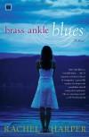 Brass Ankle Blues: A Novel - Rachel M. Harper