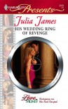 His Wedding Ring Of Revenge (Harlequin Presents) - Julia James