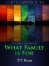 What Family Is For - T.T. Kove