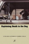 Explaining Death To The Dog (Bloomsbury Paperbacks) - Susan Perabo