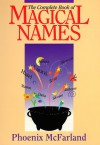 The Complete Book of Magical Names - Phoenix McFarland