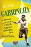 Garrincha: The Triumph and Tragedy of Brazil's Forgotten Footballing Hero - Ruy Castro