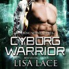 Cyborg Warrior: A Science Fiction Cyborg Romance   Audible Audiobook – Unabridged Lisa Lace (Author, Publisher), Michael Pauley (Narrator) - Lisa Lace