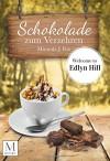Schokolade zum Verzehren: Welcome To Ellyn Hill (Welcome To Edlyn Hill) - Miranda J. Fox