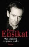 Was ich noch vergessen wollte - Peter Ensikat