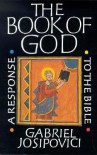 The Book of God: A Response to the Bible - Gabriel Josipovici
