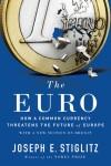 The Euro: How a Common Currency Threatens the Future of Europe - Joseph E. Stiglitz