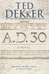 { [ A.D. 30 (AD) ] } Dekker, Ted ( AUTHOR ) Oct-28-2014 Hardcover - Ted Dekker