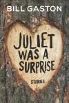 Juliet Was a Surprise - Bill Gaston