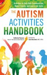The Autism Activities Handbook: Activities to Help Kids Communicate, Make Friends, and Learn Life Skills (Autism Spectrum Disorder, Autism Books) - Catherine Pascuas, Cara Koscinski
