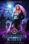 Supernatural Academy: Year One - Jaymin Eve