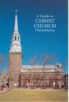 A Guide to Christ Church Philadelphia - Julia B.  Leisenring