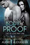 Body of Proof: Law vs. Love, Book 1 - Audrey Alexander, Audrey Alexander, Addison Spear