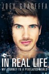 In Real Life: My Journey to a Pixelated World - Joey Graceffa