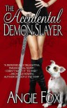 The Accidental Demon Slayer (Demon Slayer, #1) - Angie Fox