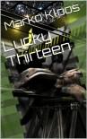 Lucky Thirteen - Marko Kloos