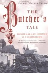 The Butcher's Tale: Murder and Anti-Semitism in a German Town - Helmut Walser Smith