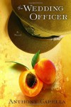 The Wedding Officer: A Novel of Culinary Seduction - Anthony Capella