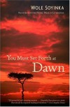 You Must Set Forth at Dawn - Wole Soyinka
