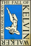 the fall of kelvin walker - ALASDAIR GRAY