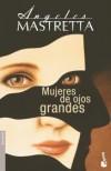 Mujeres de ojos grandes - Ángeles Mastretta, Ángeles Mastretta
