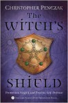 The Witch's Shield: Protection Magick and Psychic Self-Defense - Christopher Penczak