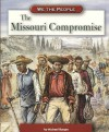 The Missouri Compromise (We the People: Civil War Era series) - Michael Burgan