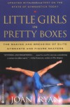 Little Girls in Pretty Boxes: The Making and Breaking of Elite Gymnasts and Figure Skaters - Joan Ryan