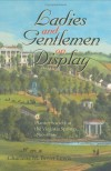 Ladies and Gentlemen on Display: Planter Society at the Virginia Springs, 1790-1860 (The American South Series) - Charlene M. Boyer Lewis
