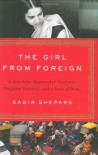 The Girl from Foreign: A Search for Shipwrecked Ancestors, Forgotten Histories, and a Sense of Home - Sadia Shepard