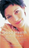 The Good Health Directory: Conventional Medicine, Aromatherapy, Homeopathy, Nutrition, Herbalism, Prevention, Kitchen Medicine - Michael van Straten
