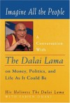 Imagine All the People: A Conversation with the Dalai Lama on Money, Politics, and Life As It Could Be - Dalai Lama XIV, Ann Benson, Fabien Ouaki