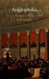 Anglophilia: Deference, Devotion, and Antebellum America - Elisa Tamarkin