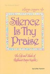 Silence Is Thy Praise: The Life and Ideals of Rabbanit Batya Karelitz - Esther Austern